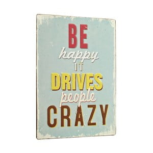 Cedule Be happy it drives, 35x26 cm