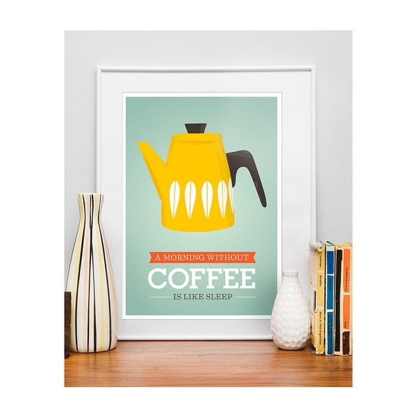 Plakát A Morning Without Coffee Is Like Sleep