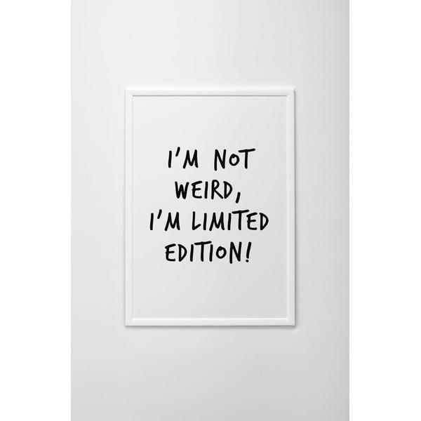 Autorský plakát I'm Not Weird, I'm Limited Edition, vel. A3