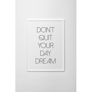 Autorský plakát Don't Quit Your Day Dream, vel. A3