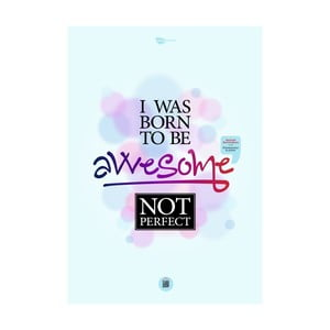 Plakát I was born to be awesome, not perfect, 70x50 cm