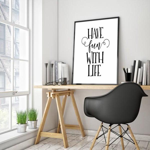 Plakát v dřevěném rámu Have a fun with life, 38x28 cm