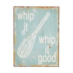 Dekorativní cedule Whip it, whip it good