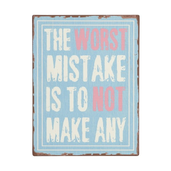 Cedule The worst mistake is, 35x26 cm