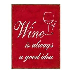 Plechová cedule Wine is always a good idea 35x25 cm