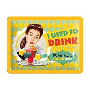 Plechová cedule I Used To Drink