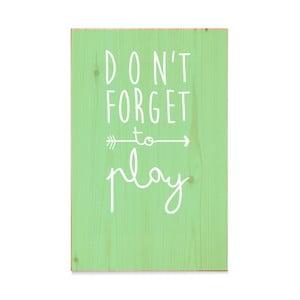 Dřevěná cedule Madera Don´t forget to play Verde