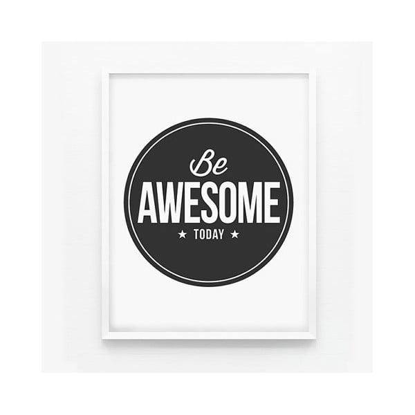 Plakát A3 Be Awesome Today