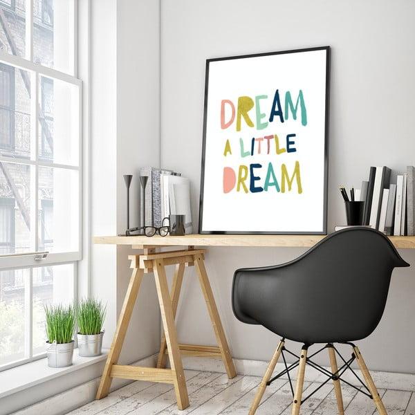 Plakát v dřevěném rámu Dream is little dream, 38x28 cm